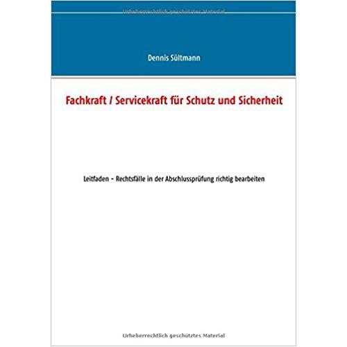Fachkraft/ Servicekraft für Schutz und Sicherheit: Leitfaden – Rechtsfälle in der Abschlussprüfung richtig bearbeiten